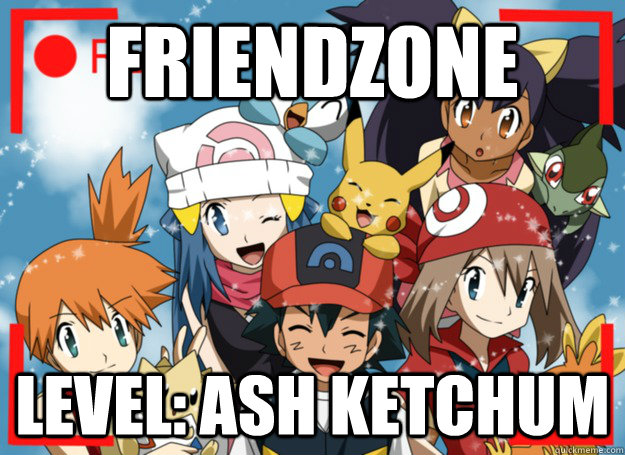 friendzone level ash ketchum - Ash only Frien