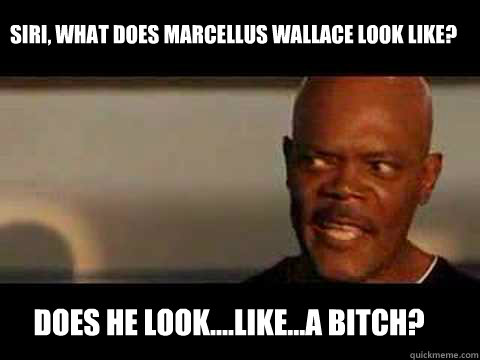 does he looklikea bitch siri what does marcellus wa - Angry Samuel Jackson