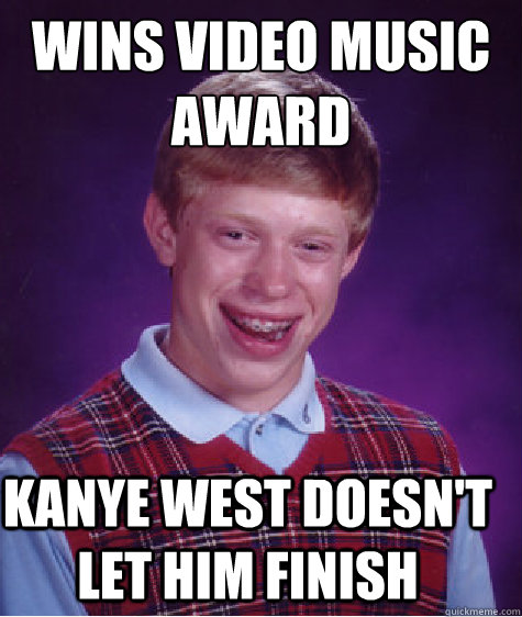 wins video music award kanye west doesnt let him finish - Bad Luck Brian