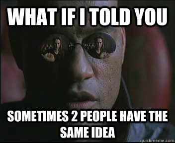 what if i told you sometimes 2 people have the same idea - Morpheus SC