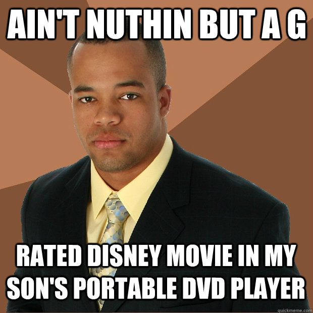 aint nuthin but a g rated disney movie in my sons portable - Successful Black Man