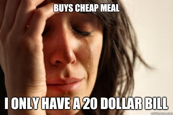 Buys cheap meal I have a job - First World Problems