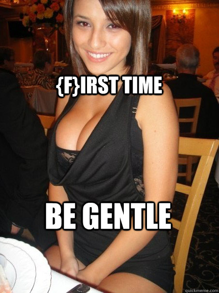 be gentle first time -