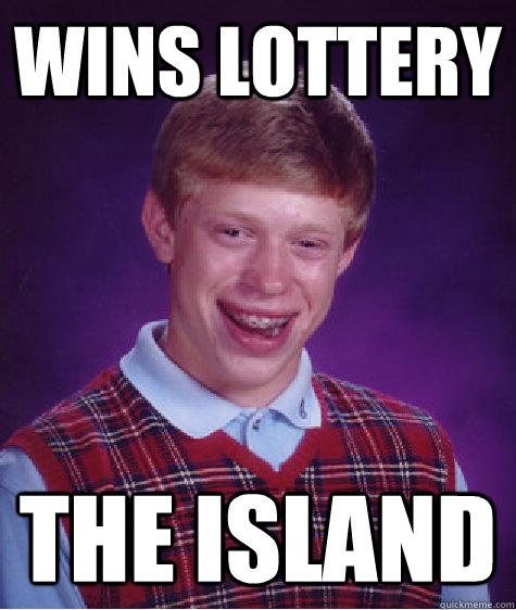 wins lottery the island - Bad Luck Brian