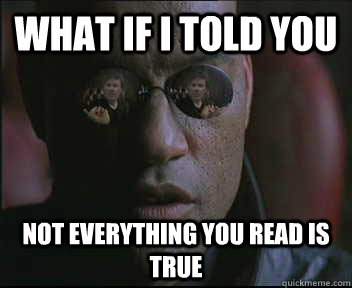 what if i told you not everything you read is true - brink what if i told you