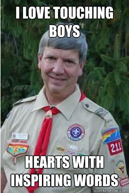 i love touching boys hearts with inspiring words - Harmless Scout Leader