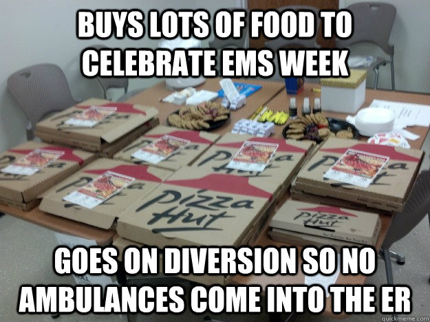 buys lots of food to celebrate ems week goes on diversion so - first world hospital problems