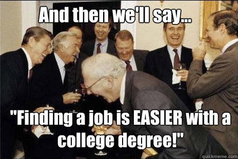 and then well say finding a job is easier with a colleg - Laughing politicians