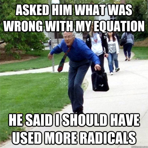 asked him what was wrong with my equation he said i should h - Skating Prof