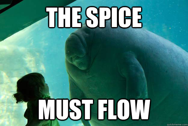 the spice must flow - Overlord Manatee