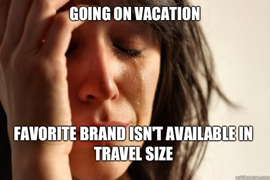 Going on vacation Favorite brand isnt available in travel si - First World Problems