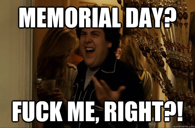 memorial day fuck me right - Fuck Me, Right