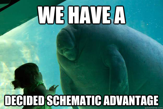 we have a decided schematic advantage - Overlord Manatee