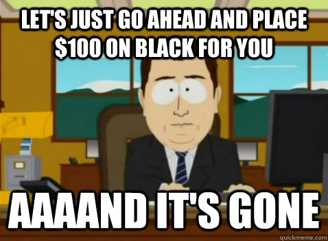 lets just go ahead and place 100 on black for you aaaand i - South Park Banker