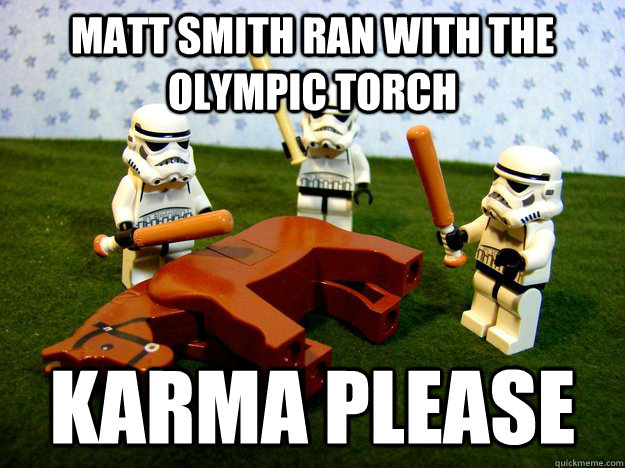 matt smith ran with the olympic torch karma please - Hivemind Beating the Dead Horse