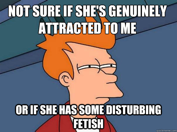 not sure if shes genuinely attracted to me or if she has so - Futurama Fry