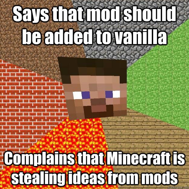 says that mod should be added to vanilla complains that mine - Minecraft