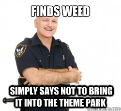 finds weed simply says not to bring it into the theme park - Good Guy Security Guard