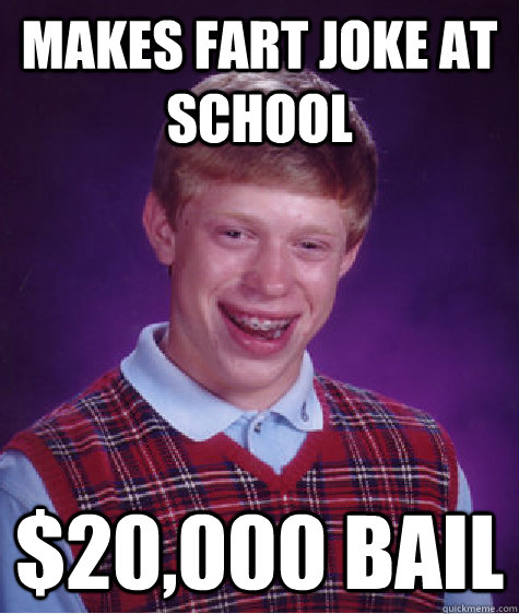 makes fart joke at school 20000 bail - Bad Luck Brian