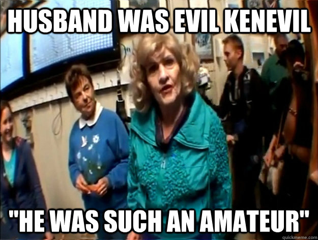husband was evil kenevil he was such an amateur - badass grandma