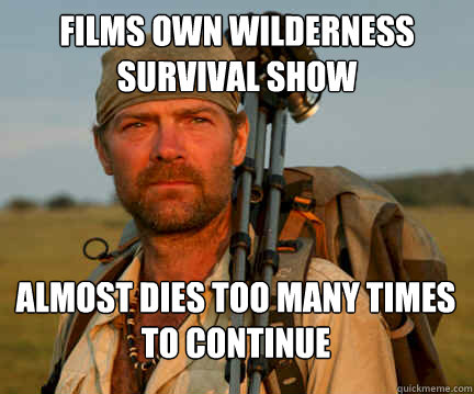 films own wilderness survival show almost dies too many time - Good Guy Les Stroud