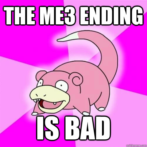 the me3 ending is bad - slowpoke