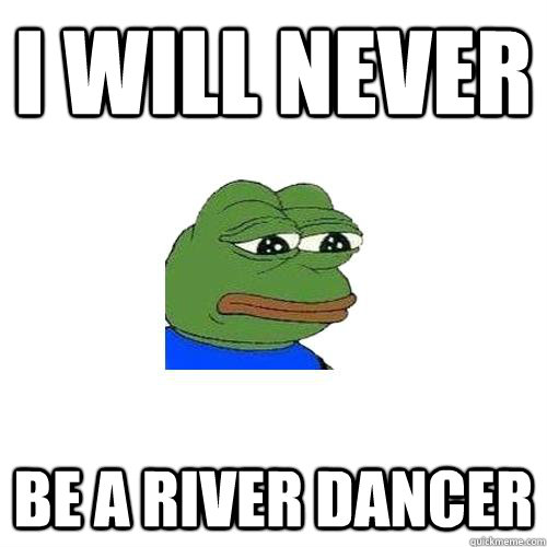 i will never be a river dancer - Sad Frog