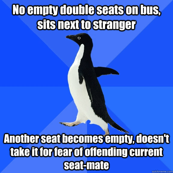 no empty double seats on bus sits next to stranger another  - Socially Awkward Penguin