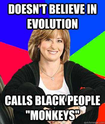 doesnt believe in evolution calls black people monkeys - Sheltering Suburban Mom