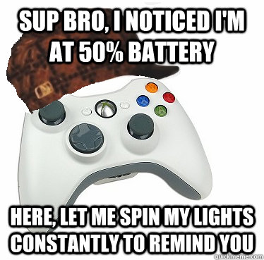 sup bro i noticed im at 50 battery here let me spin my l - Scumbag Xbox 360 Controller