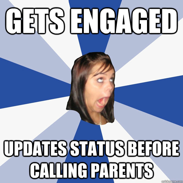 gets engaged updates status before calling parents - Annoying Facebook Girl