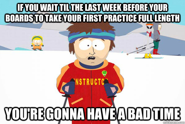 if you wait til the last week before your boards to take you - South Park Youre Gonna Have a Bad Time