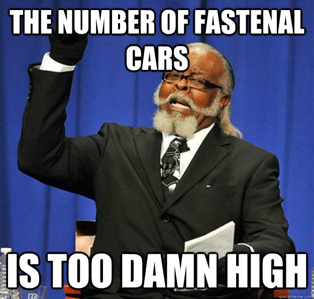 the number of fastenal cars is too damn high - Jimmy McMillan