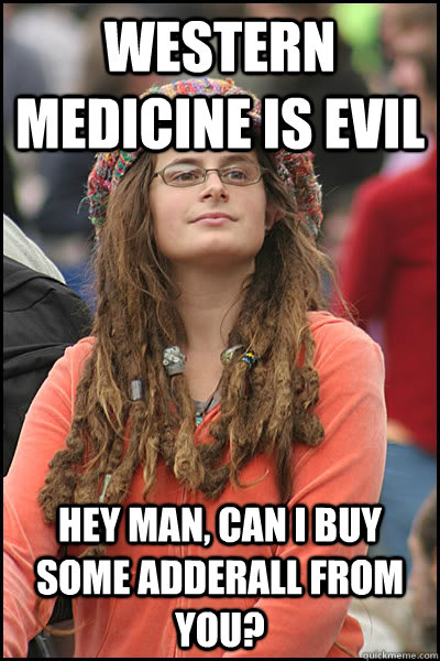 western medicine is evil hey man can i buy some adderall fr - College Liberal
