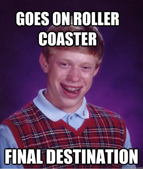goes on roller coaster final destination - Bad Luck Brain