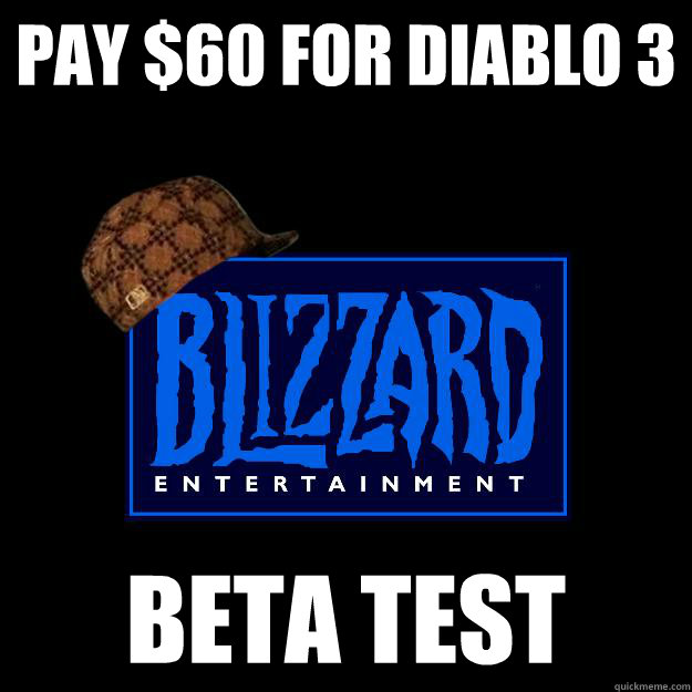 pay 60 for diablo 3 beta test - Scumbag Blizzard