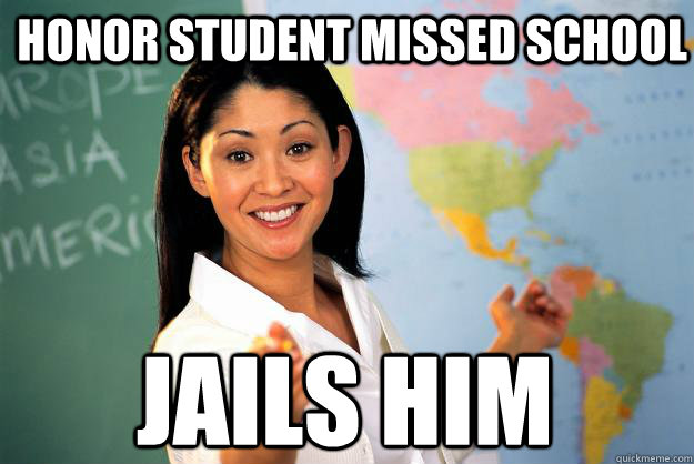 honor student missed school jails him - Unhelpful High School Teacher