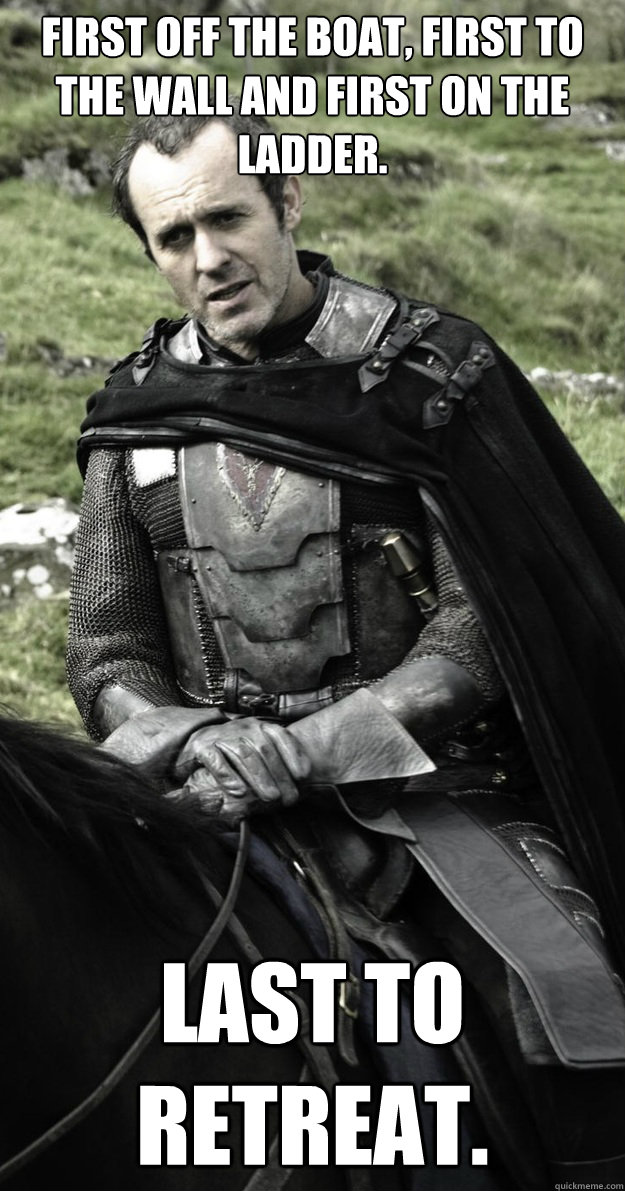 first off the boat first to the wall and first on the ladde - Show Stannis