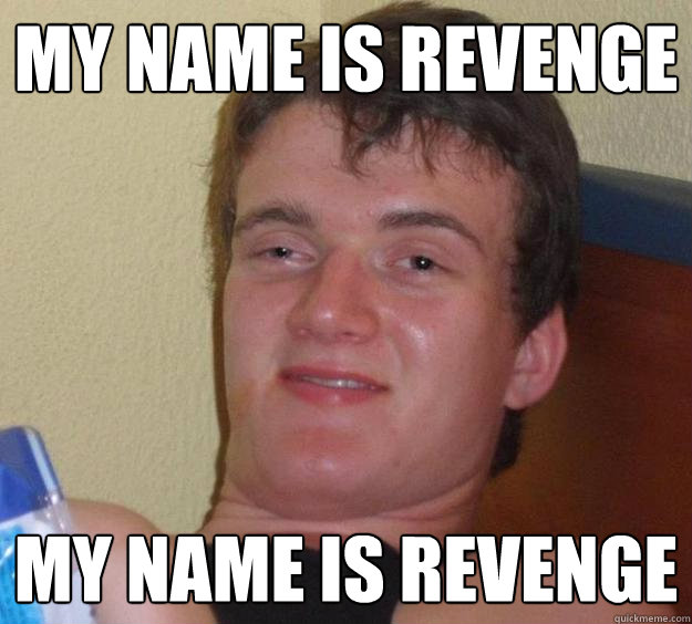 my name is revenge my name is revenge - 10 Guy