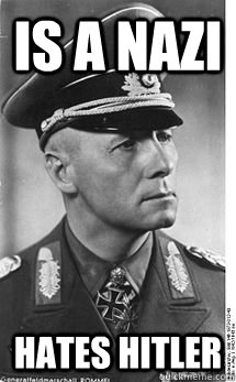 is a nazi hates hitler - Good Guy Rommel