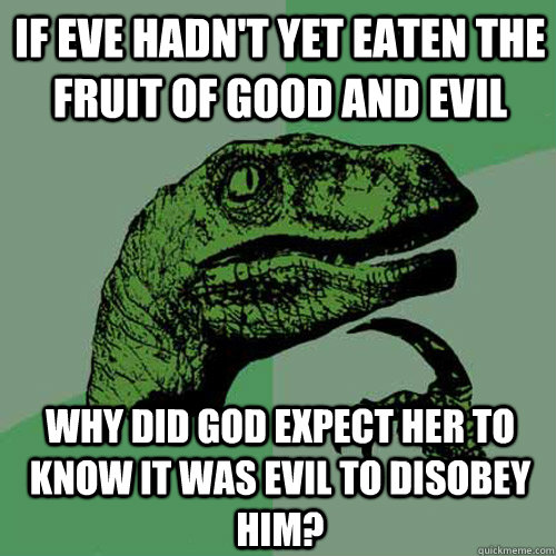 if eve hadnt yet eaten the fruit of good and evil why did g - Philosoraptor