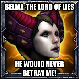 belial the lord of lies he would never betray me - Maghda Logic