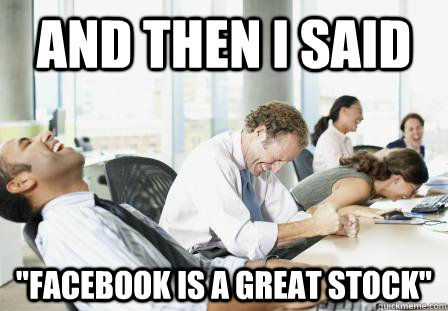 and then i said facebook is a great stock - Scumbag employees