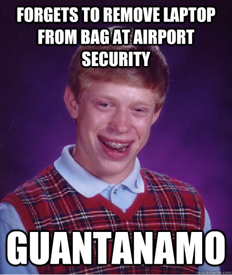 forgets to remove laptop from bag at airport security guanta - Bad Luck Brian