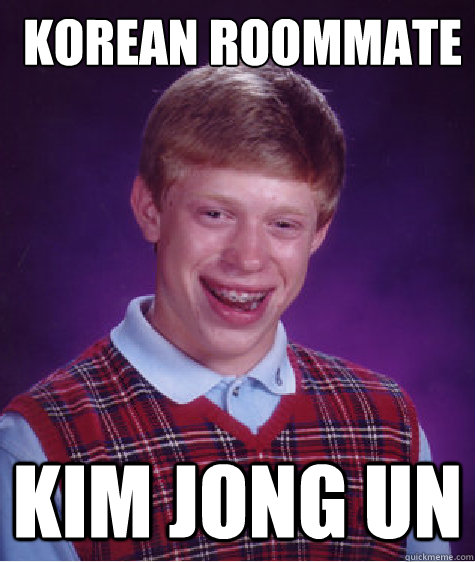 korean roommate kim jong un - Bad Luck Brian