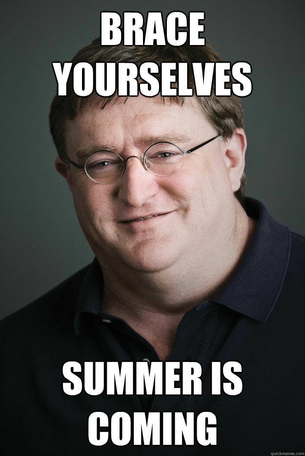 BRACE YOURSELVES SUMMER IS COMING   Good Guy Gabe Newell   Quickmeme