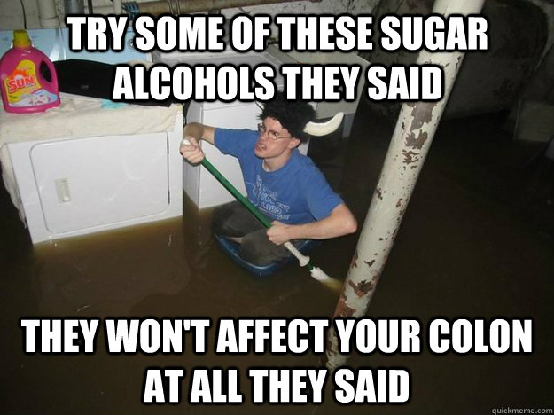 try some of these sugar alcohols they said they wont affect - Do the laundry they said