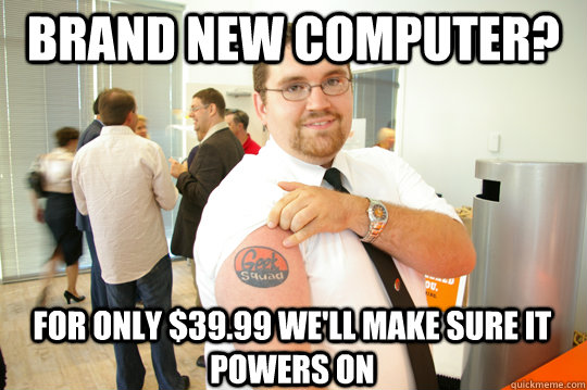 brand new computer for only 3999 well make sure it power - GeekSquad Gus