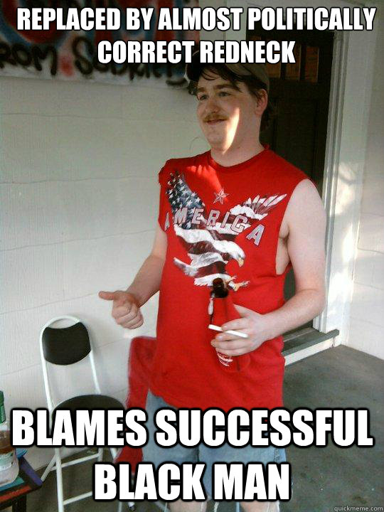 replaced by almost politically correct redneck blames succes - Redneck Randal