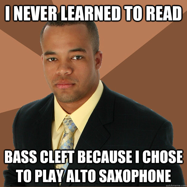 i never learned to read bass cleft because i chose to play a - Successful Black Man